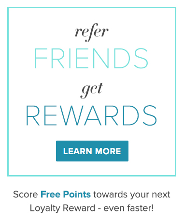 Refer Friends, Earn Rewards - click here to earn free points towards your next loyalty reward